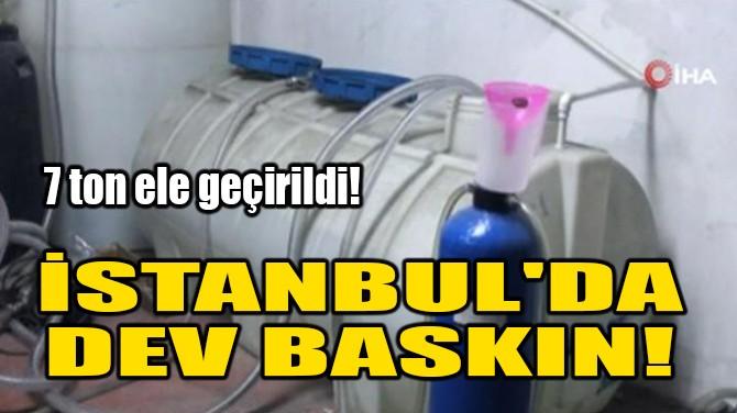 İSTANBUL'DA DEV BASKIN!