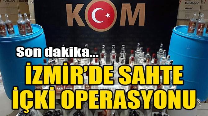 İZMİR'DE SAHTE İÇKİ OPERASYONU