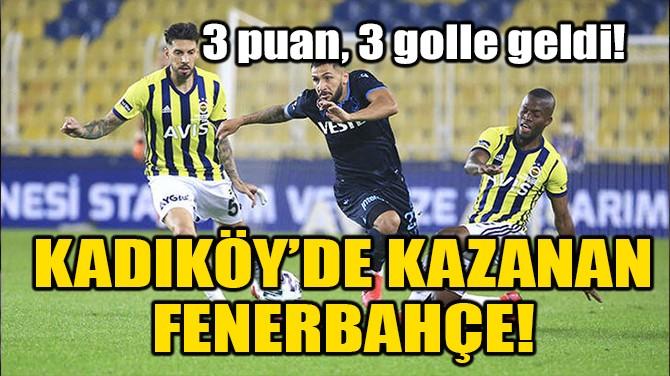 KADIKÖY'DE KAZANAN FENERBAHÇE!
