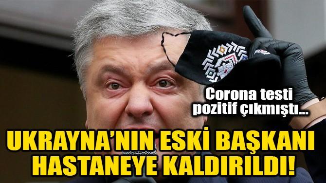 UKRAYNA'NIN ESKİ BAŞKANI HASTANEYE KALDIRILDI!