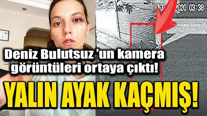 DENİZ BULUTSUZ'UN KAMERA GÖRÜNTÜLERİ ORTAYA ÇIKTI!