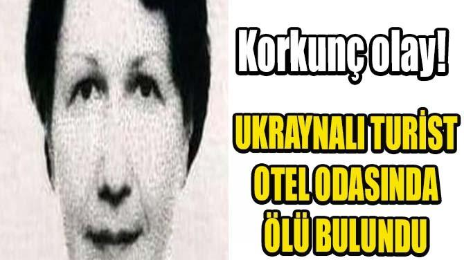 UKRAYNALI TURİST OTEL ODASINDA ÖLÜ BULUNDU