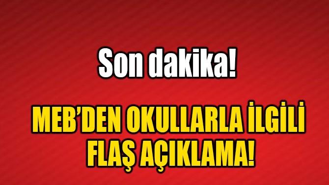 MEB'DEN OKULLARLA İLGİLİ FLAŞ AÇIKLAMA!