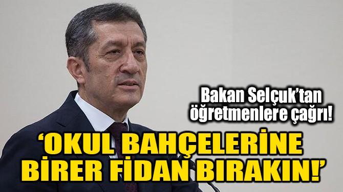 'OKUL BAHÇELERİNE BİRER FİDAN BIRAKIN!'