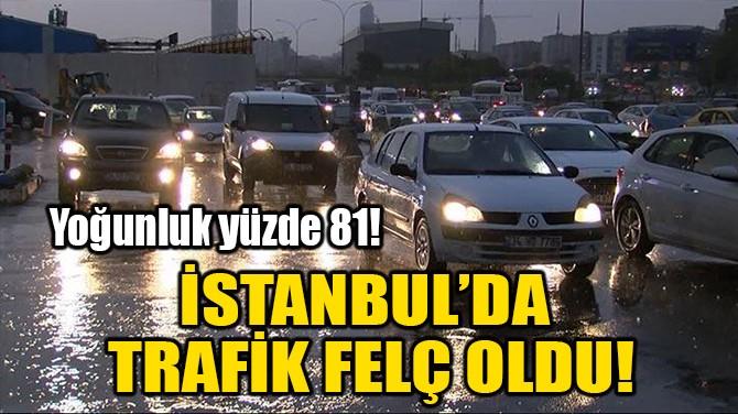 İSTANBUL'DA TRAFİK FELÇ OLDU!