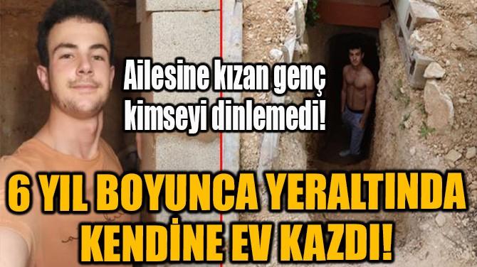 6 YIL BOYUNCA YERALTINDA KENDİNE EV KAZDI!