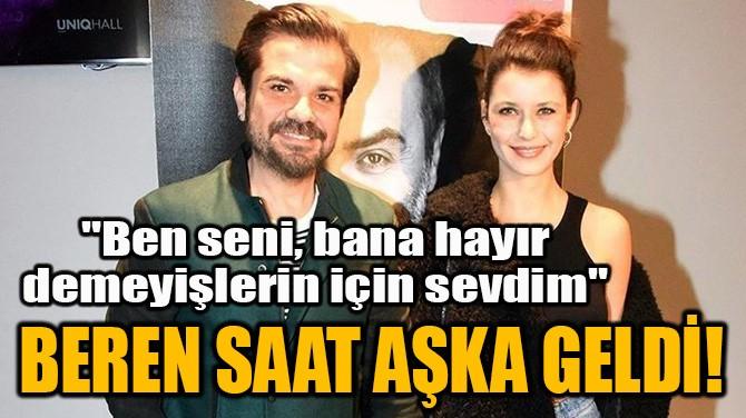 BEREN SAAT AŞKA GELDİ!