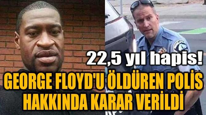 GEORGE FLOYD'U ÖLDÜREN POLİS HAKKINDA KARAR VERİLDİ!