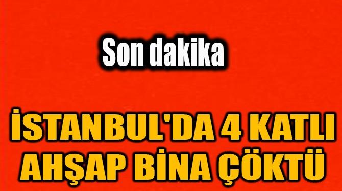 İSTANBUL'DA 4 KATLI AHŞAP BİNA ÇÖKTÜ