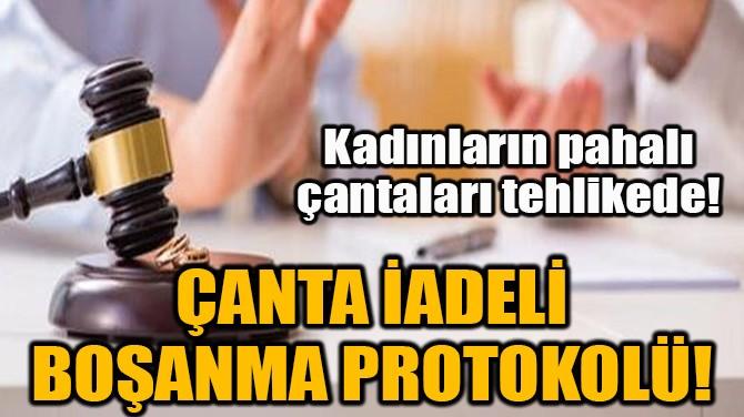 ÇANTA İADELİ BOŞANMA PROTOKOLÜ!