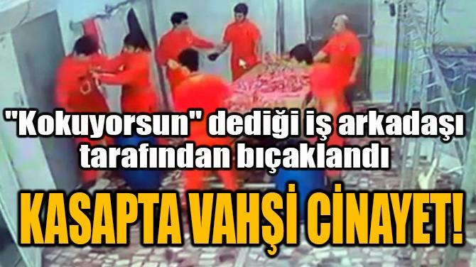 KASAPTA VAHŞİ CİNAYET!