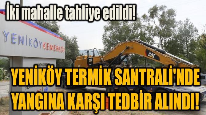 YENİKÖY TERMİK SANTRALİ'NDE YANGINA KARŞI TEDBİR ALINDI!