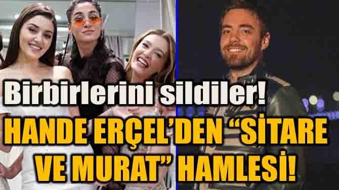 """HANDE ERÇEL'DEN """"SİTARE VE MURAT"""" HAMLESİ!"""