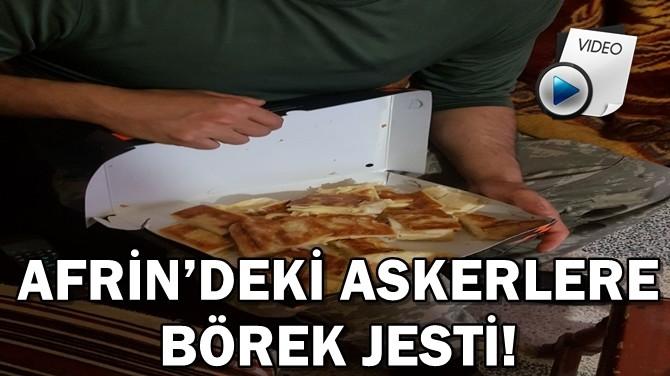 AFRİN'DEKİ ASKERLERE BÖREK JESTİ!