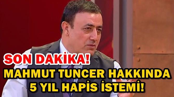 SON DAKİKA! MAHMUT TUNCER HAKKINDA 5 YIL HAPİS İSTEMİ!