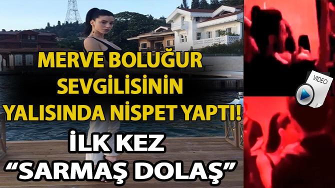 """MERVE BOLUĞUR VE HAKAN SABANCI'NIN YENİ MEKANI """"YALI"""" OLDU!"""