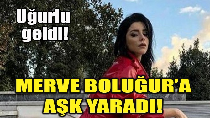MERVE BOLUĞUR'A AŞK YARADI!