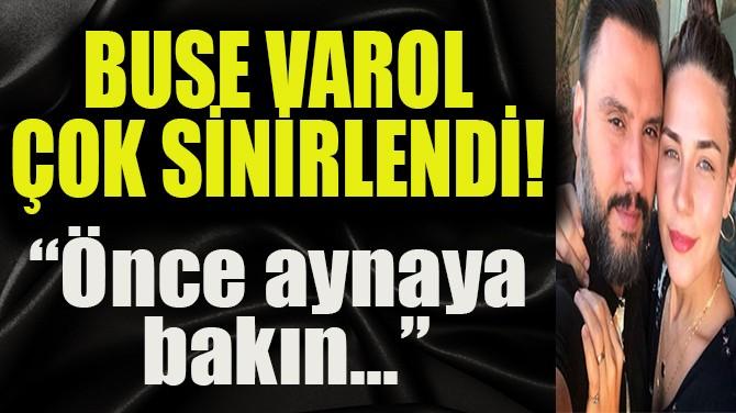 """BUSE VAROL ÇOK SİNİRLENDİ! """"KİMSE BENİM ÖZELİME KARIŞAMAZ"""""""