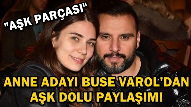 ANNE ADAYI BUSE VAROL'DAN AŞK DOLU PAYLAŞIM!