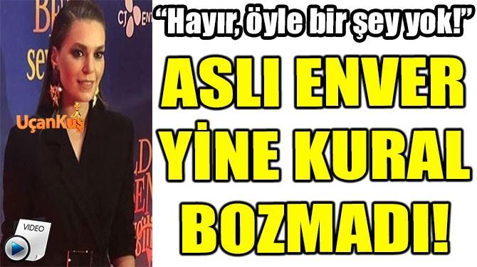ASLI ENVER YİNE KURAL BOZMADI!