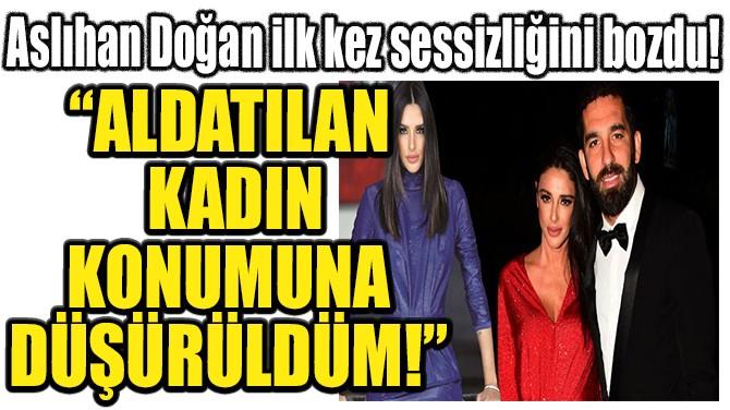 ASLIHAN DOĞAN SESSİZLİĞİNİ BOZDU!