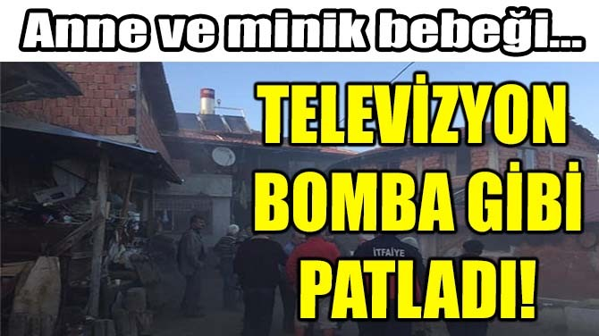 TELEVİZYON BOMBA  GİBİ PATLADI!