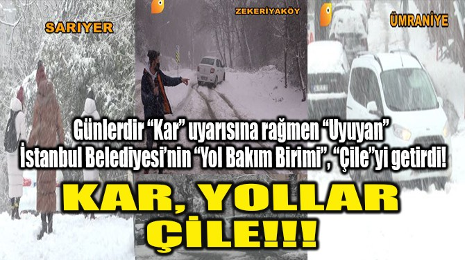 KAR, YOLLAR ÇİLE!!!