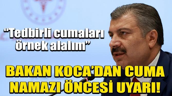 BAKAN KOCA'DAN CUMA NAMAZI ÖNCESİ UYARI!