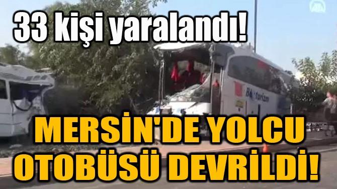 MERSİN'DE YOLCU OTOBÜSÜ DEVRİLDİ!