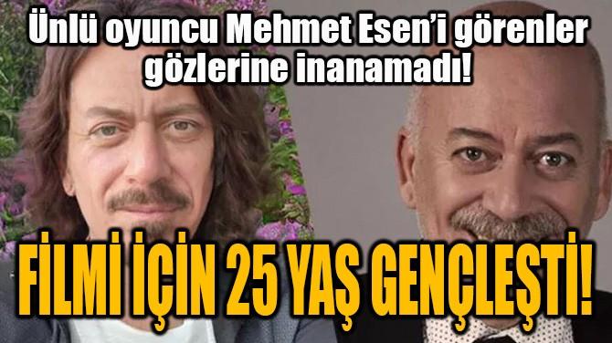 FİLMİ İÇİN 25 YAŞ GENÇLEŞTİ!