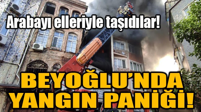 BEYOĞLU'NDA YANGIN PANİĞİ!