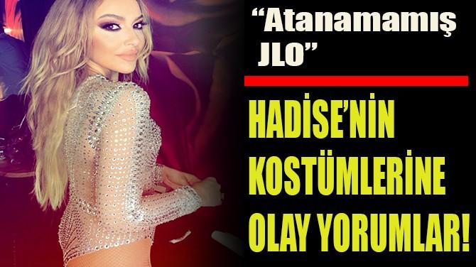 HADİSE'NİN KOSTÜMLERİNE  OLAY YORUMLAR!