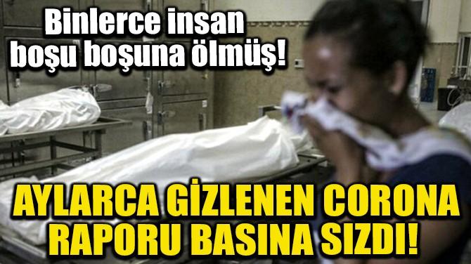 AYLARCA GİZLENEN CORONA RAPORU BASINA SIZDI!
