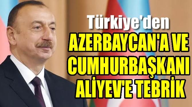 TÜRKİYE'DEN AZERBAYCAN'A VE CUMHURBAŞKANI ALİYEV'E TEBRİK
