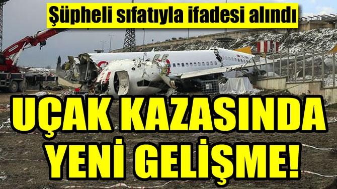 UÇAK KAZASINDA YENİ GELİŞME!