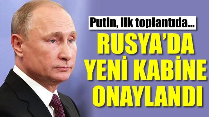 RUSYA'DA YENİ KABİNE ONAYLANDI