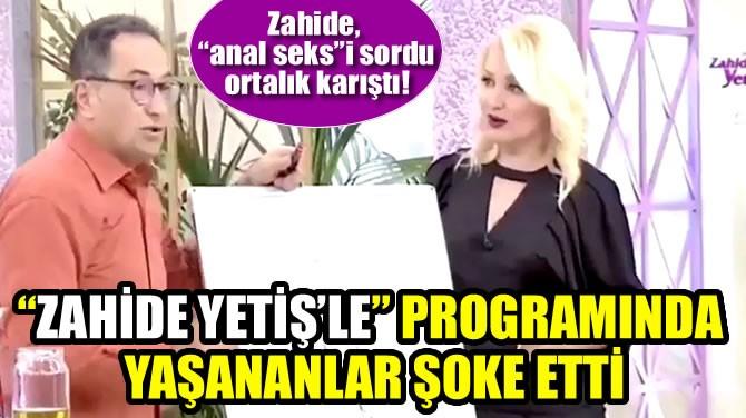 """""""ZAHİDE YETİŞ'LE"""" PROGRAMINDA YAŞANANLAR ŞOKE ETTİ"""