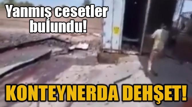 KONTEYNERDA DEHŞET!