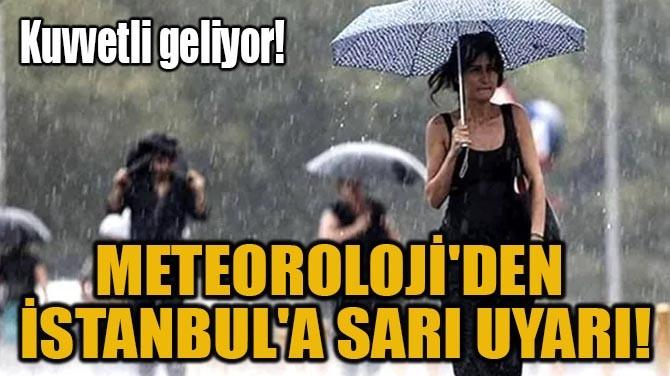 METEOROLOJİ'DEN İSTANBUL'A SARI UYARI!