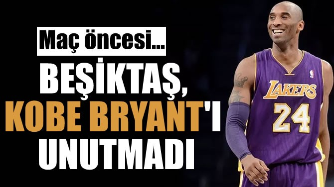 BEŞİKTAŞ, KOBE BRYANT'I UNUTMADI