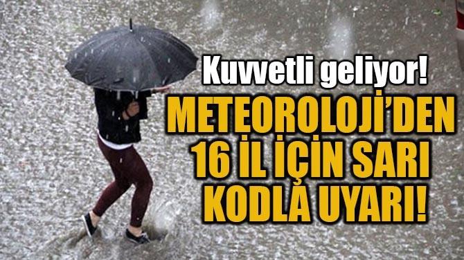 METEOROLOJİ'DEN 16 İL İÇİN SARI KODLA UYARI!