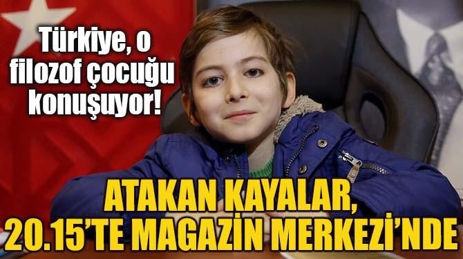 ATAKAN KAYALAR, 20.15'TE MAGAZİN MERKEZİ'NDE
