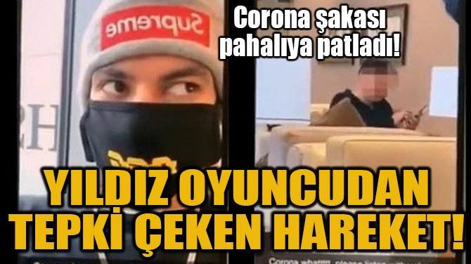 YILDIZ OYUNCUDAN TEPKİ ÇEKEN HAREKET!