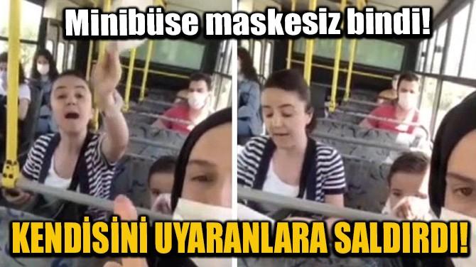 KENDİSİNİ UYARANLARA SALDIRDI!