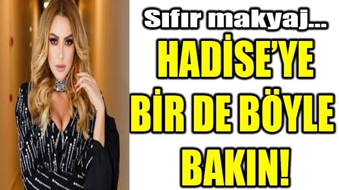HADİSE'YE BİR DE BÖYLE BAKIN!