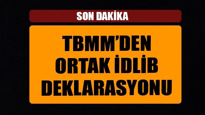 TBMM'DEN ORTAK 'İDLİB' DEKLARASYONU!