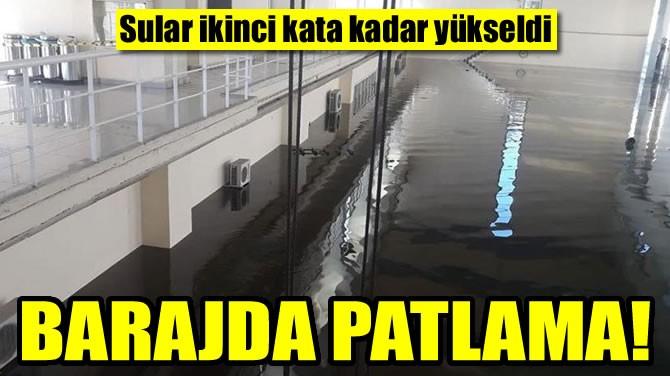BARAJDA PATLAMA!