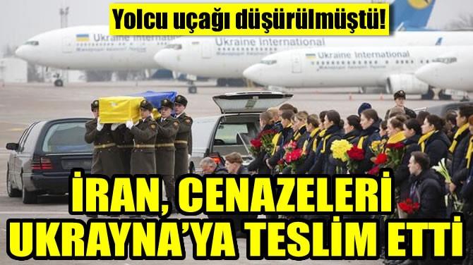 İRAN, CENAZELERİ UKRAYNA'YA TESLİM ETTİ