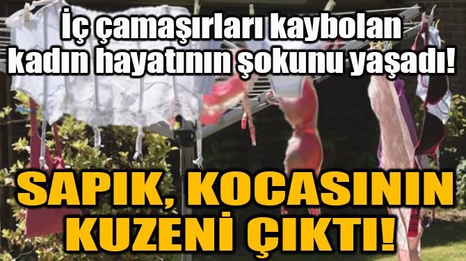 SAPIK, KOCASININ KUZENİ ÇIKTI!