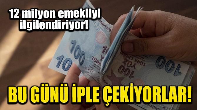 EMEKLİLER BU GÜNÜ İPLE ÇEKİYOR!
